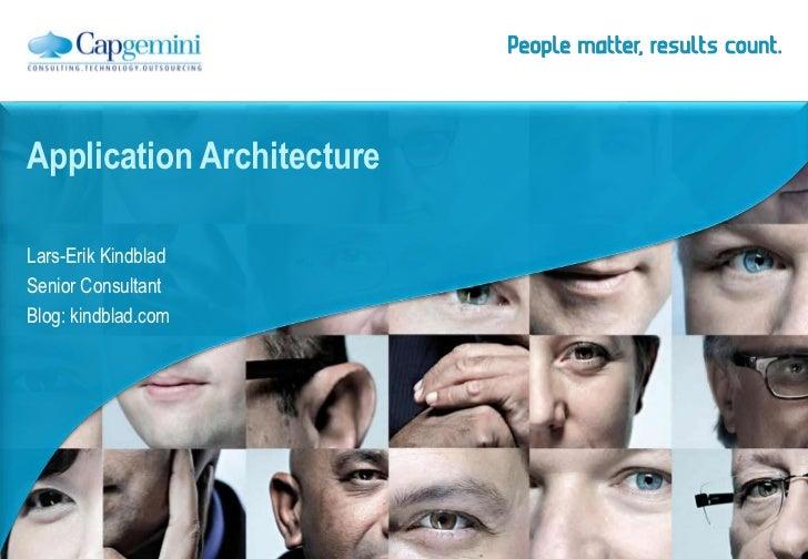 Application ArchitectureLars-Erik KindbladSenior ConsultantBlog: kindblad.com