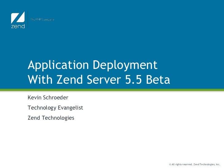 Application Deployment With Zend Server 5.5 Beta<br />Kevin Schroeder<br />Technology Evangelist<br />Zend Technologies<br />