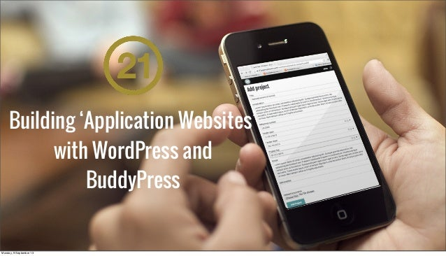 Building 'Application Websites' with WordPress and BuddyPress Monday, 9 September 13