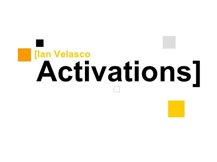 Activations] [Ian Velasco