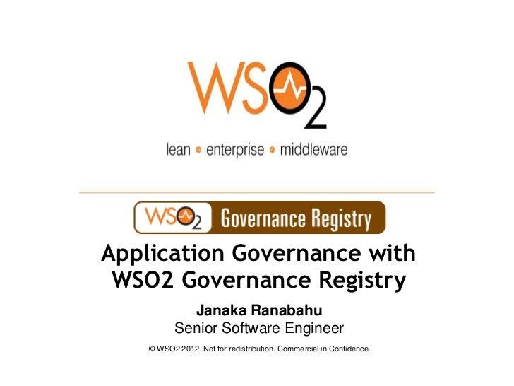 Application Governance with WSO2 Governance Registry             Janaka Ranabahu           Senior Software Engineer    © W...