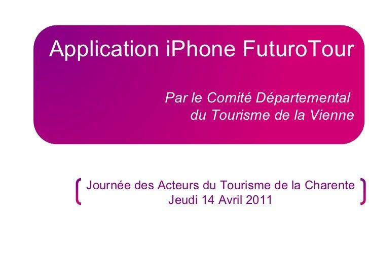 Application iPhone FuturoTour Par le Comité Départemental  du Tourisme de la Vienne Journée des Acteurs du Tourisme de la ...