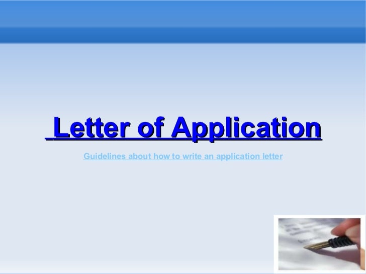 Letter of Application Guidelines about how to write an application letter