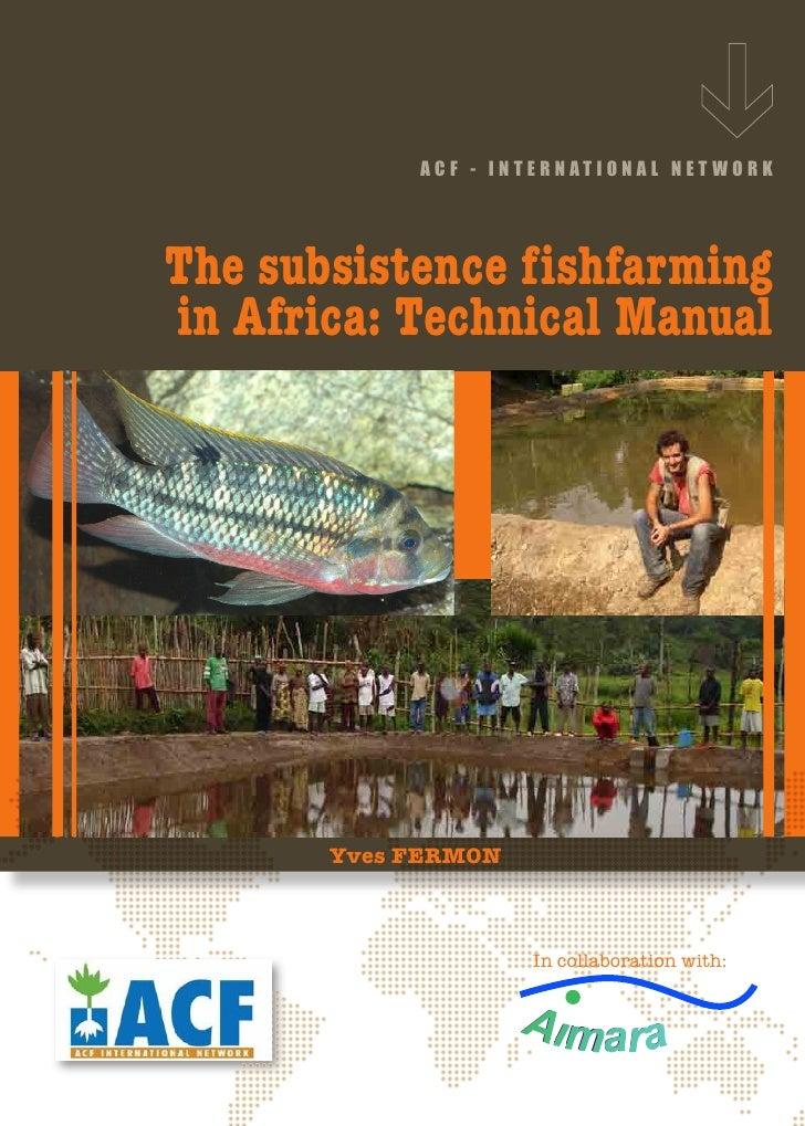 ACF - INTERNATIONAL NET WORKThe subsistence fishfarmingin Africa: Technical Manual       Yves FERMON                     I...