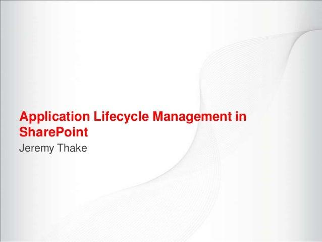 Application Lifecycle Management inSharePointJeremy Thake
