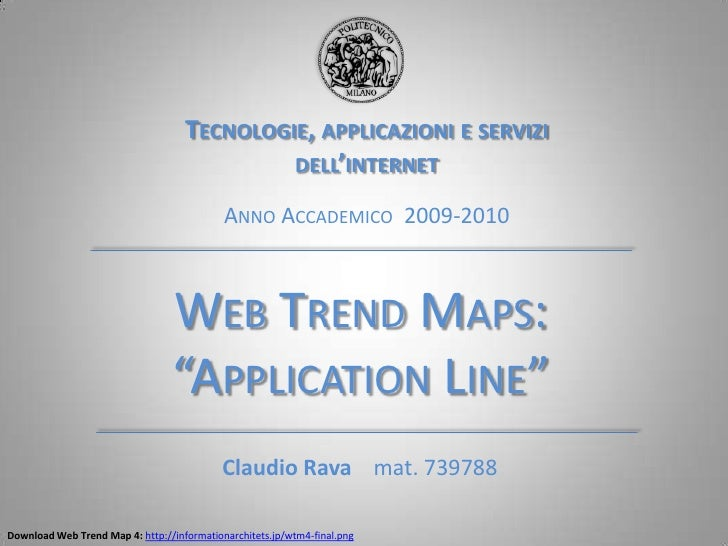 """Tecnologie, applicazioni e servizi dell'internet<br />Anno Accademico  2009-2010<br />Web Trend Maps:<br />""""ApplicationLin..."""