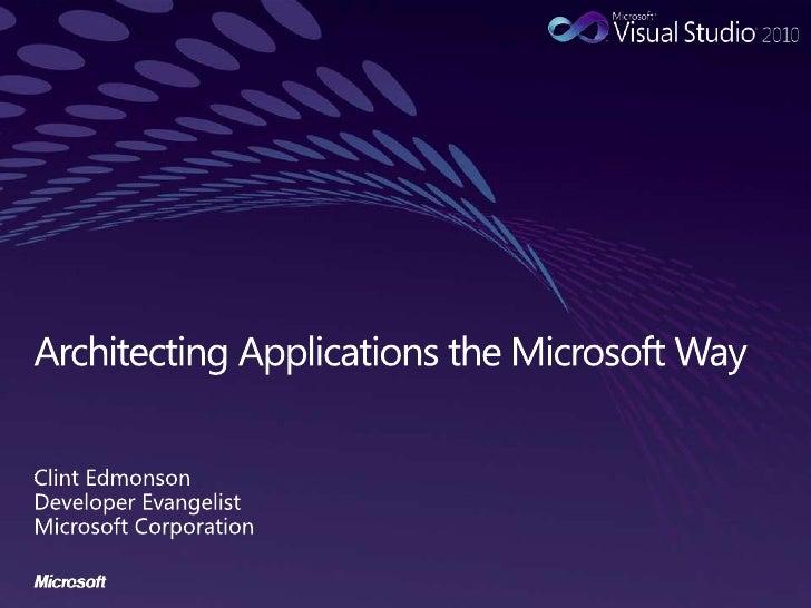 Architecting Applications the Microsoft Way<br />Clint Edmonson<br />Developer Evangelist<br />Microsoft Corporation<br />