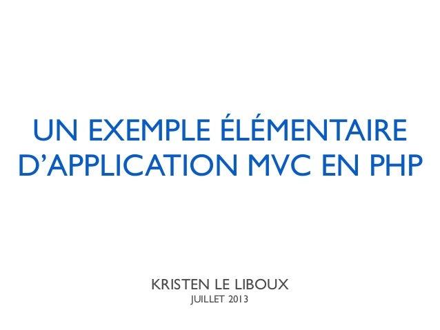 UN EXEMPLE ÉLÉMENTAIRE D'APPLICATION MVC EN PHP KRISTEN LE LIBOUX JUILLET 2013
