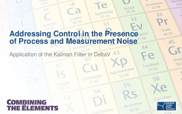 Addressing Control in the Presence of Process and Measurement Noise Application of the Kalman Filter in DeltaV
