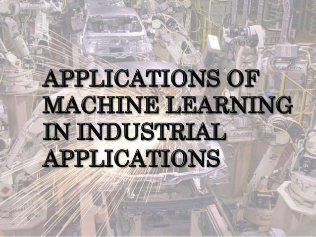 Application of machine learning in industrial applications