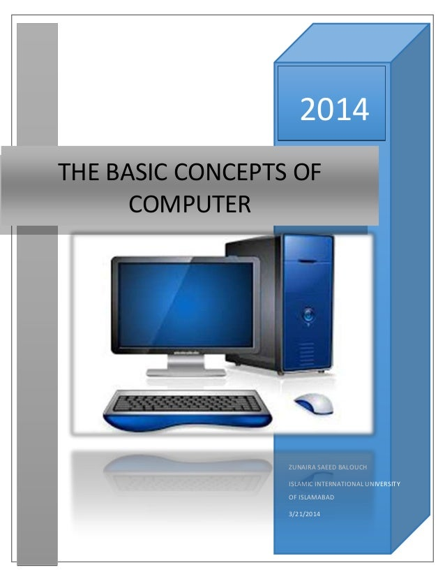 2014 ZUNAIRA SAEED BALOUCH ISLAMIC INTERNATIONAL UNIVERSITY OF ISLAMABAD 3/21/2014 THE BASIC CONCEPTS OF COMPUTER