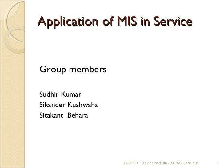 Application of MIS in Service  <ul><li>Group members </li></ul><ul><li>Sudhir Kumar </li></ul><ul><li>Sikander Kushwaha </...
