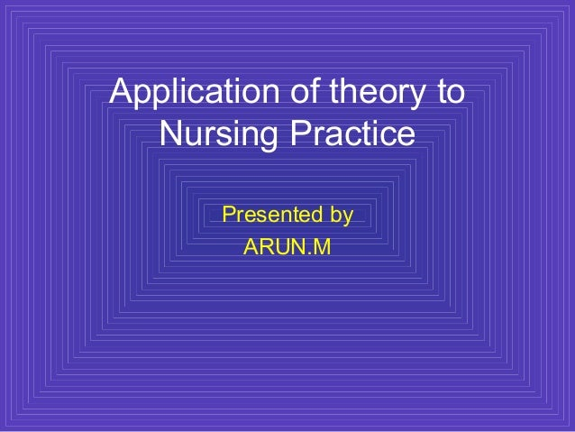 "nursing theory in practice Nurse educators use nursing theories, which are developed from scientific  evidence  ""however, when supported by evidence, theories in practice are  forever."