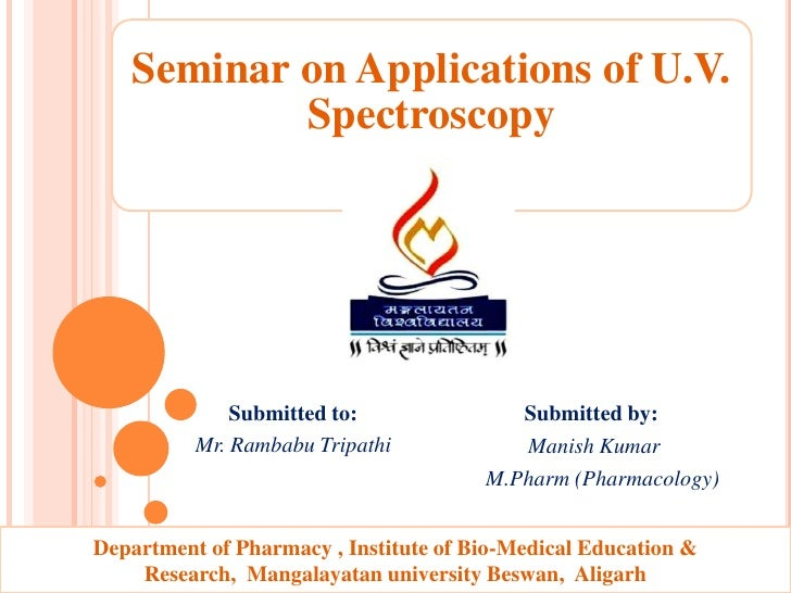 Seminar on Applications of U.V.           Spectroscopy              Submitted to:               Submitted by:          Mr....
