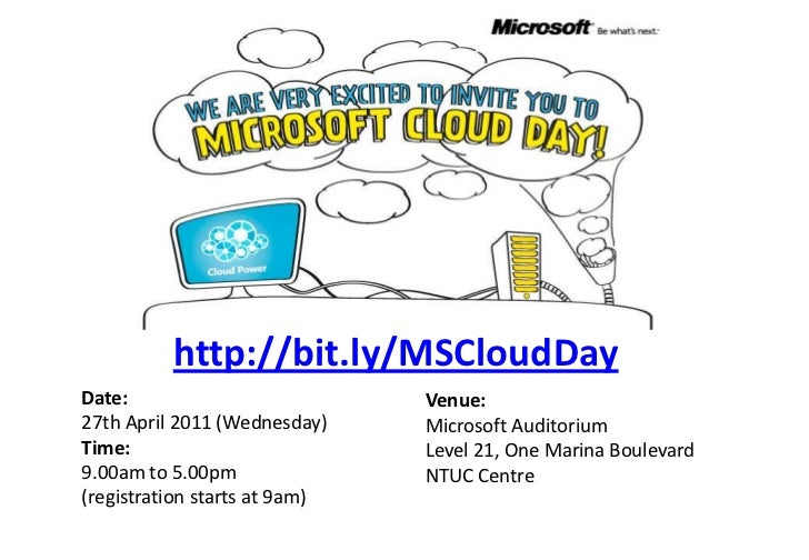 http://bit.ly/MSCloudDay<br />Date:27th April 2011 (Wednesday)<br />Time: 9.00am to 5.00pm(registration starts at 9am)<br ...