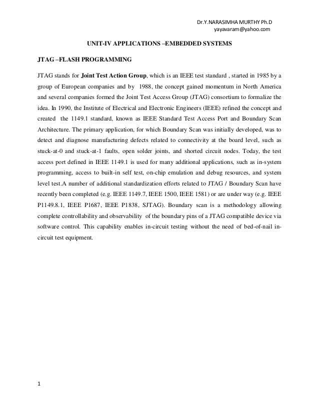 Dr.Y.NARASIMHA MURTHY Ph.Dyayavaram@yahoo.com1UNIT-IV APPLICATIONS –EMBEDDED SYSTEMSJTAG –FLASH PROGRAMMINGJTAG stands for...