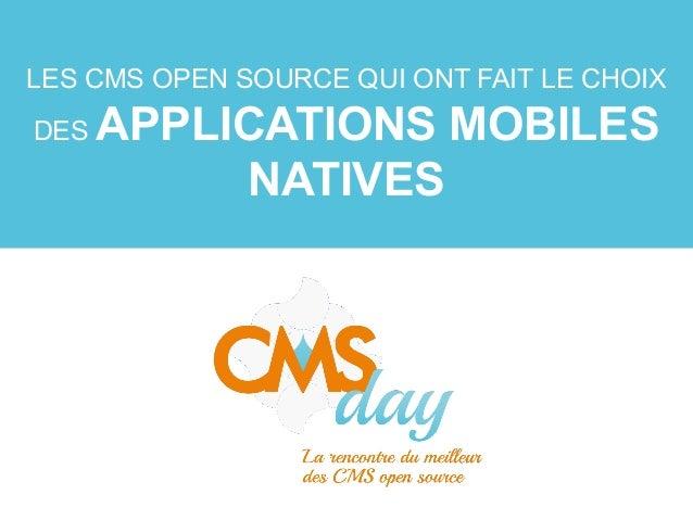 CMSday 2103 - Les CMS open source qui ont fait le choix des applications mobiles natives