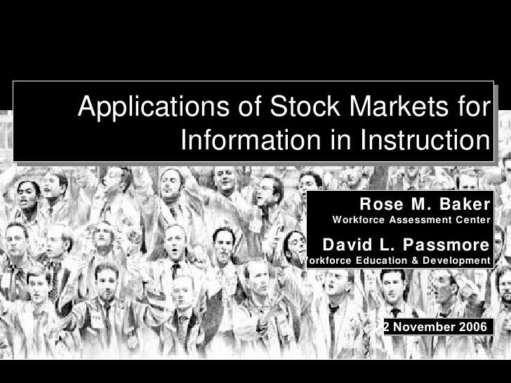 Applications of Stock Markets for Information in Instruction Rose M. Baker Workforce Assessment Center David L. Passmore W...