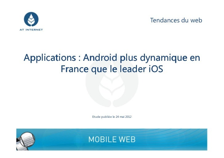 Tendances du webApplications : Android plus dynamique en         France que le leader iOS               Etude publiée le 2...