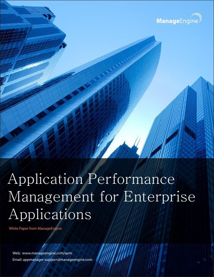 Application PerformanceManagement for EnterpriseApplicationsWhite Paper from ManageEngine Web: www.manageengine.com/apm Em...