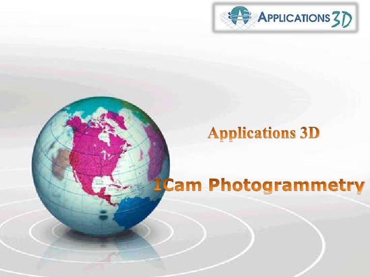 Applications 3D<br />ICam Photogrammetry <br />