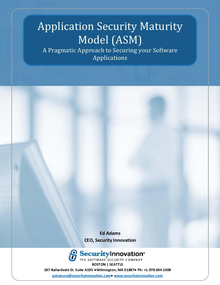 Application Security Maturity        Model (ASM)A Pragmatic Approach to Securing your Software                Applications...