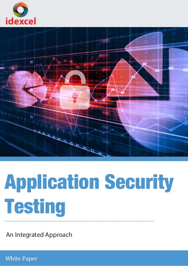 idexcel Application Security Testing White Paper An Integrated Approach