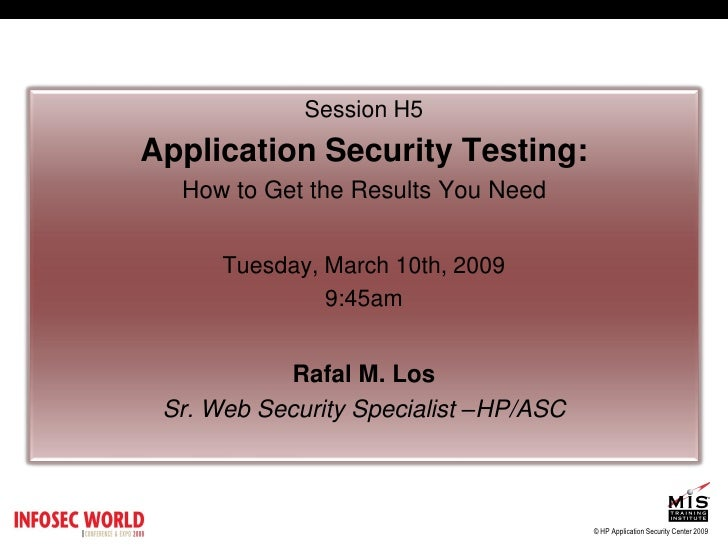 Session H5 Application Security Testing:   How to Get the Results You Need         Tuesday, March 10th, 2009              ...