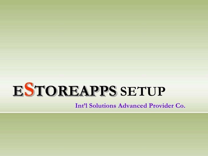 ESTOREAPPS SETUPInt'l Solutions Advanced Provider Co.<br />