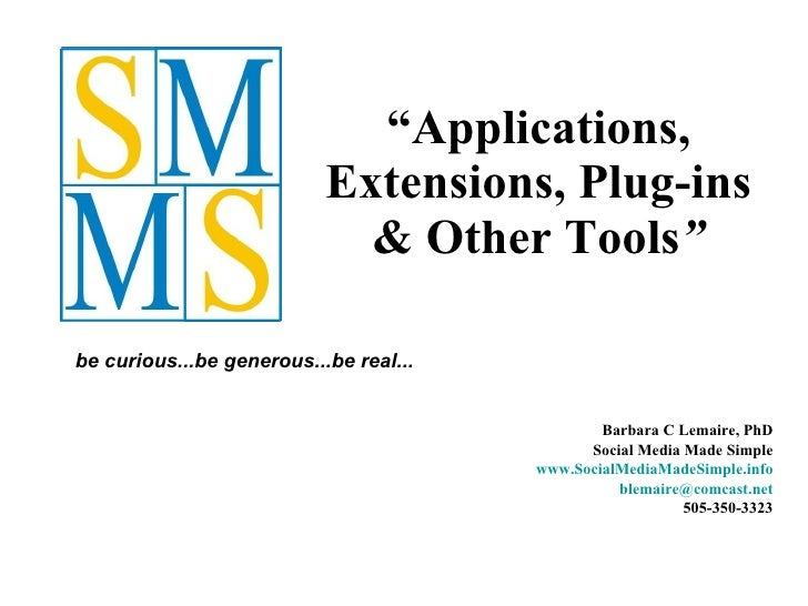 """ Applications, Extensions, Plug-ins & Other Tools "" Barbara C Lemaire, PhD Social Media Made Simple www.SocialMediaMadeSi..."