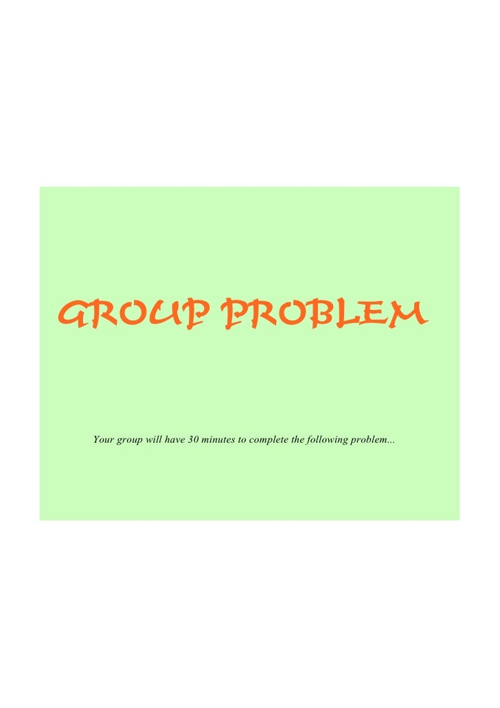 GROUP PROBLEM    Yourgroupwillhave30minutestocompletethefollowingproblem...