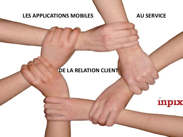 Les applications mobiles au service de la relation client<br />Conférence Infopresse<br />Marketing relationnel et promoti...