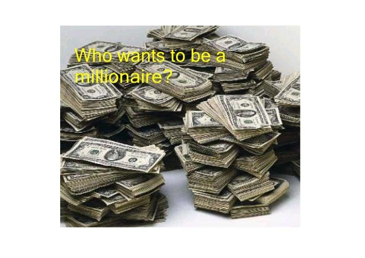 Whowantstobea millionaire?