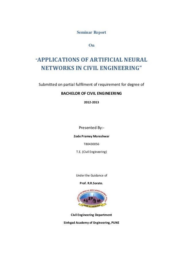 "Seminar Report On ""APPLICATIONS OF ARTIFICIAL NEURAL NETWORKS IN CIVIL ENGINEERING"" Submitted on partial fulfilment of req..."