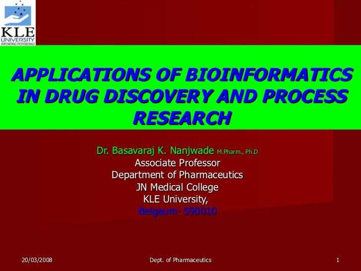APPLICATIONS OF BIOINFORMATICS IN DRUG DISCOVERY AND PROCESS RESEARCH Dr. Basavaraj K. Nanjwade  M.Pharm., Ph.D Associate ...