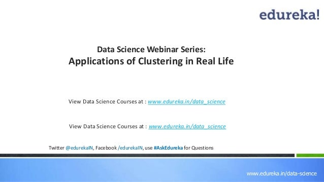 www.edureka.in/data-science Data Science Webinar Series: Applications of Clustering in Real Life View Data Science Courses...