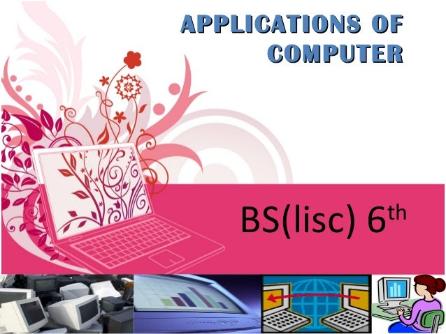 APPLICATIONS OFAPPLICATIONS OFCOMPUTERCOMPUTERBS(lisc) 6th