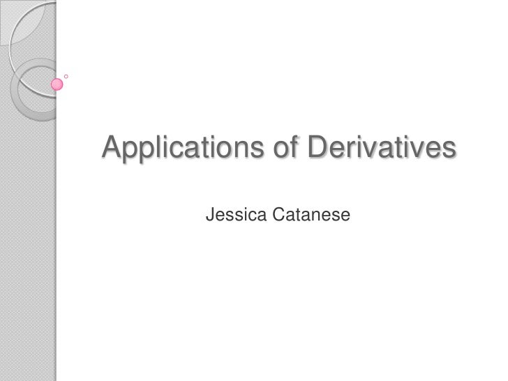 Applications of Derivatives<br />Jessica Catanese<br />