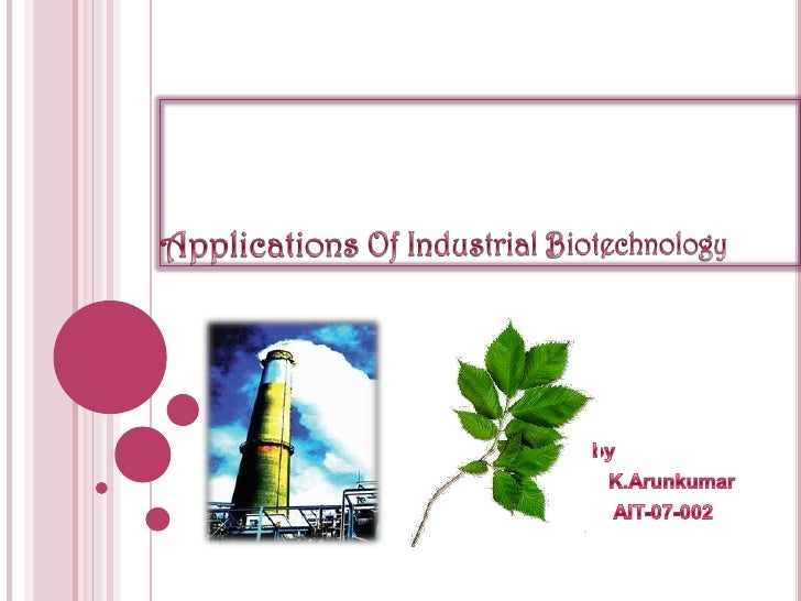 Applications Of Industrial Biotechnology<br />by<br />K.Arunkumar<br />                                                   ...