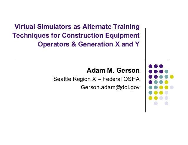 Virtual Simulators as Alternate TrainingTechniques for Construction Equipment         Operators & Generation X and Y      ...