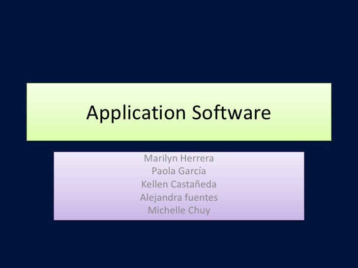 Application Software      Marilyn Herrera        Paola García     Kellen Castañeda     Alejandra fuentes       Michelle Chuy