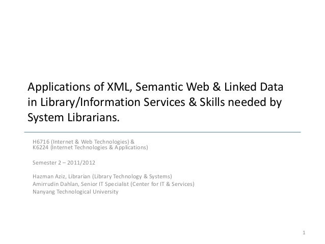 Applications of XML, Semantic Web & Linked Data in Library/Information Services & Skills needed by System Librarians. H671...