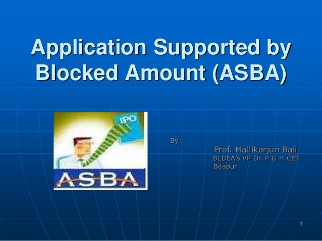 1 Application Supported by Blocked Amount (ASBA) By: Prof. Mallikarjun Bali BLDEA's VP Dr. P G H CET Bijapur