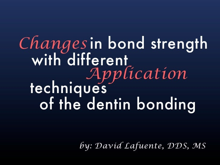 Changes in bond strength  with different           Application  techniques    of the dentin bonding         by: David Lafu...