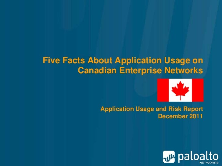 Five Facts About Application Usage on        Canadian Enterprise Networks             Application Usage and Risk Report   ...