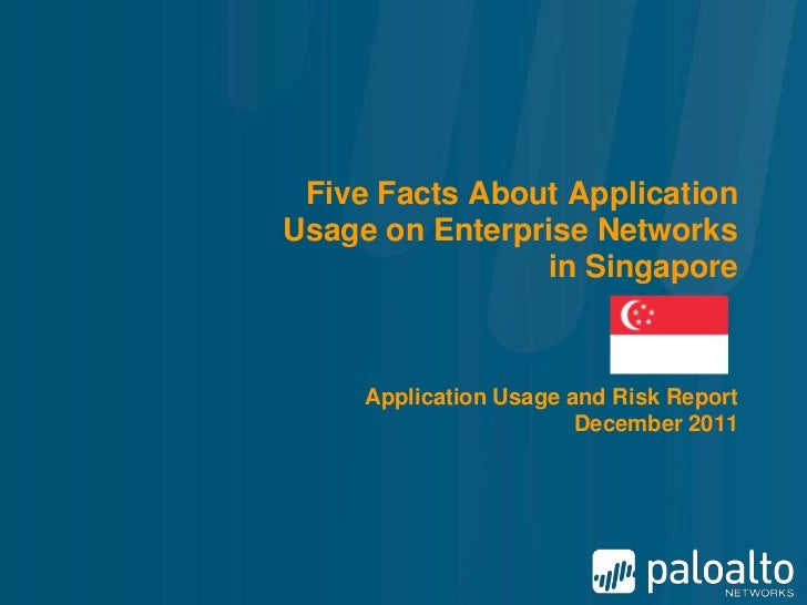 Five Facts About ApplicationUsage on Enterprise Networks                in Singapore     Application Usage and Risk Report...