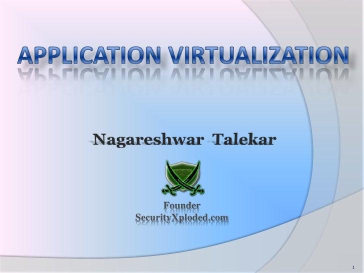 APPLICATION VIRTUALIZATION<br />Nagareshwar  Talekar<br />Founder<br />SecurityXploded.com<br />1<br />