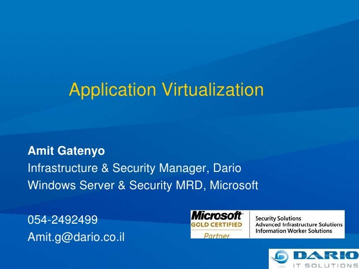 Application Virtualization<br />Amit Gatenyo<br />Infrastructure & Security Manager, Dario<br />Windows Server & Security ...