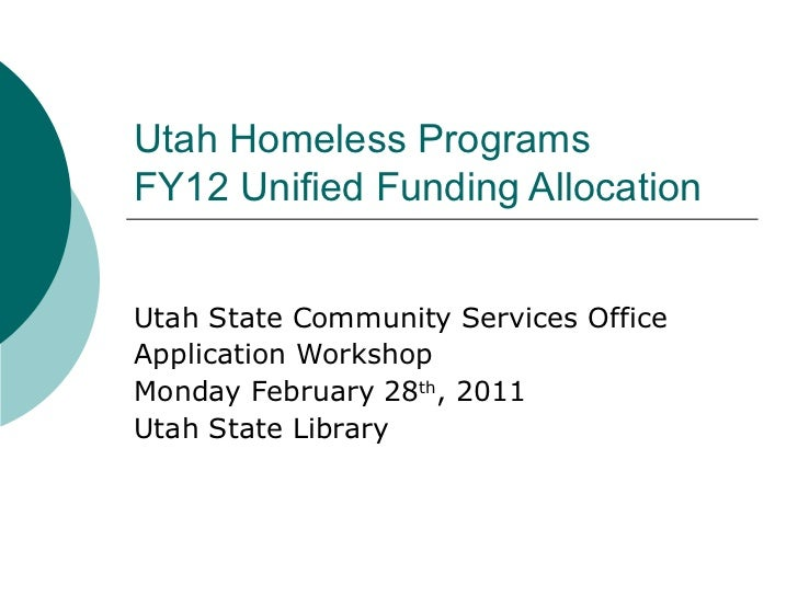 Utah Homeless Programs  FY12 Unified Funding Allocation  Utah State Community Services Office Application Workshop  Monday...
