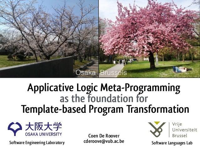 Applicative Logic Meta-Programming as the foundation for Template-based Program Transformation Coen De Roover cderoove@vu...